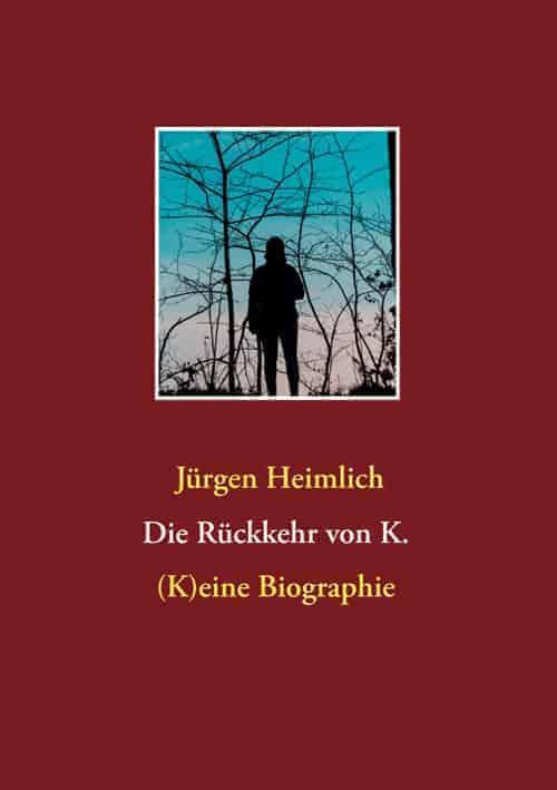 Buchcover zu Die Rückkehr von K. - (K)eine Biographie von Jürgen Heimlich - Genre: biografien