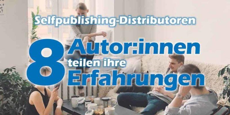 Selfpublishing-Distributoren - 8 Indie-Autor:innen teilen ihre Erfahrungen